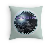 ALL YOU NEED IS ONE Throw Pillow