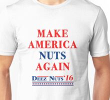 Make America Nuts Again - Deez Nuts 2016 T-Shirt Unisex T-Shirt