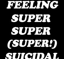 feeling super super (super!) suicidal v.1 by GoodLuckAndBye