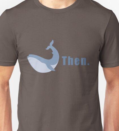Whale then. Unisex T-Shirt
