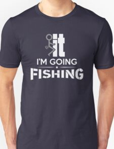 FCK IT I'M GOING FISHING T-Shirt