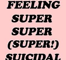 feeling super super (super!) suicidal v.2 by GoodLuckAndBye
