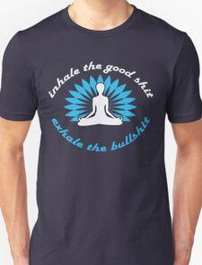 Inhale the good shit Exhale the bullshit T-Shirt
