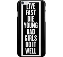LIVE FAST DIE YOUNG BAD GIRLS DO IT WELL iPhone Case/Skin