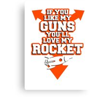IF YOU LIKE MY GUNS YOU'LL LOVE MY ROCKET Canvas Print