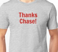 Thanks Chase! Unisex T-Shirt