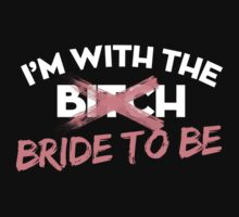 I'M WITH THE BITCH BRIDE TO BE by imprasunna