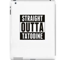 Straight outta tatooine iPad Case/Skin