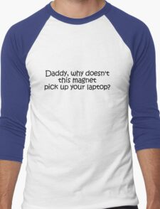 Daddy, why doesn't this magnet pick up your laptop? Men's Baseball ¾ T-Shirt