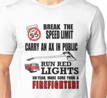 Break the speed limit carry an ax in public run red lights oh yeah ,make sure your a Firefighter! Unisex T-Shirt
