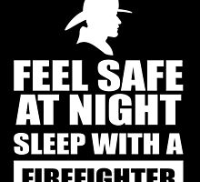 Feel Safe At Night Sleep With A Fire fighter by creativecm