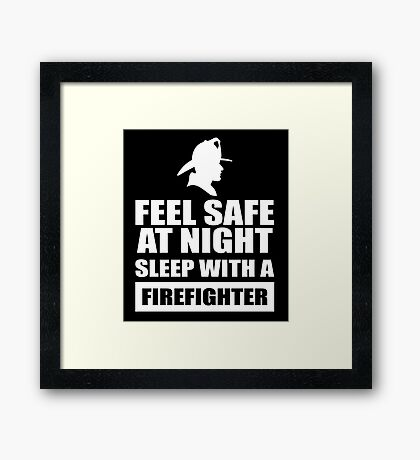 Feel Safe At Night Sleep With A Fire fighter Framed Print