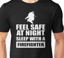 Feel Safe At Night Sleep With A Fire fighter Unisex T-Shirt
