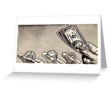 Money for nothin'... Greeting Card