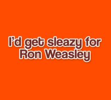 I'd get Sleazy for Ron Weasley by Kate Bloomfield