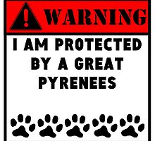Protected By A Great Pyrenees by GiftIdea