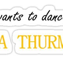 want to dance like Uma Thurman Sticker