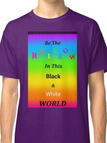 Be A Rainbow Classic T-Shirt