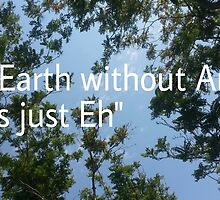 Earth without art is just eh  by bebemig