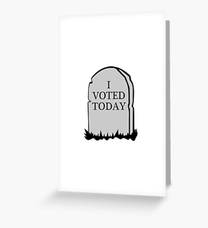 I Voted Today Spoof Greeting Card