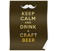 KEEP CALM - CRAFT BEER W/STACHE Poster