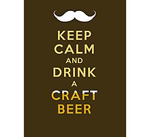 KEEP CALM - CRAFT BEER W/STACHE Photographic Print