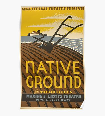 WPA United States Government Work Project Administration Poster 0672 Native Ground Virgil Geddes Maxine Elliots Theatre Poster