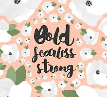 Bold fearless strong - Floral by allysonjohnson