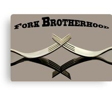 Fork Brotherhood... Canvas Print