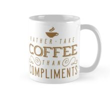 Rather take coffee than compliments Mug
