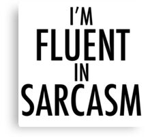 I'm Fluent in Sarcasam Canvas Print