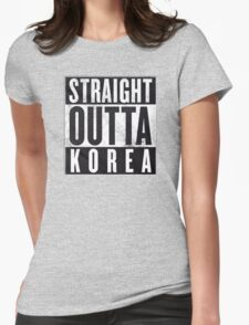 Straight Outta Korea! Womens Fitted T-Shirt