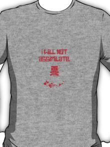 I WILL NOT ASSIMILATE  T-Shirt
