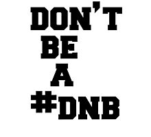 dont be a DNB - rounda rousey Photographic Print