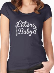 Laters, Baby. Women's Fitted Scoop T-Shirt