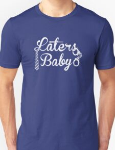 Laters, Baby. Unisex T-Shirt