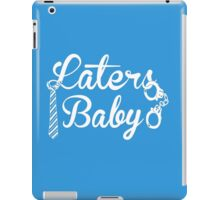 Laters, Baby. iPad Case/Skin