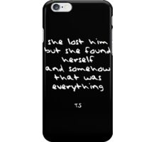 She Lost Him But She Found Herself And Somehow That Was Everything iPhone Case/Skin