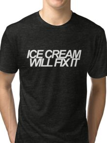Ice Cream Will Fix It- White Tri-blend T-Shirt