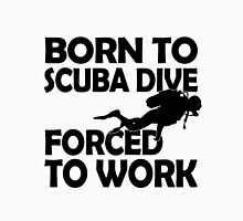 BORN TO SCUBA DIVE FORCED TO WORK T-Shirt