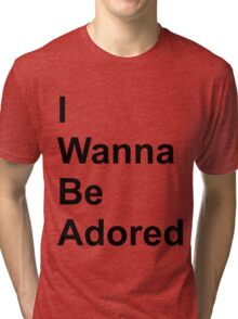 I Wanna Be Adored Tri-blend T-Shirt