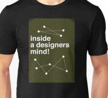 Inside a Designers Mind! Unisex T-Shirt