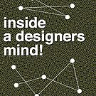 Inside a Designers Mind! by modernistdesign