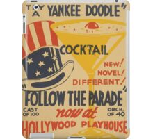 WPA United States Government Work Project Administration Poster 0452 Try a Yankee Doodle Cocktail Follow the Prarde Hollywood Playhouse iPad Case/Skin