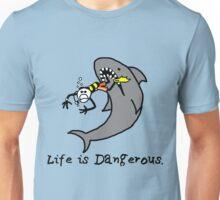 Life is Dangerous Unisex T-Shirt