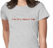 it's all about me! Womens Fitted T-Shirt