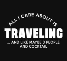 ALL I CARE ABOUT IS TRAVELLING AND LIKE MAYBE 3 PEOPLE AND COCKTAIL by imprasunna