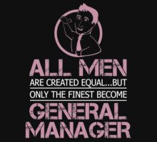 ALL MEN ARE CREATED EQUAL BUT ONLY THE FINEST BECOME GENARAL MANAGER by imprasunna