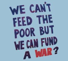 We Can't Feed The Poor But We Can Fund A War? by Dave Sag
