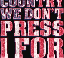 This is Our Country We Don't Press 1 For English by mericanasfuck